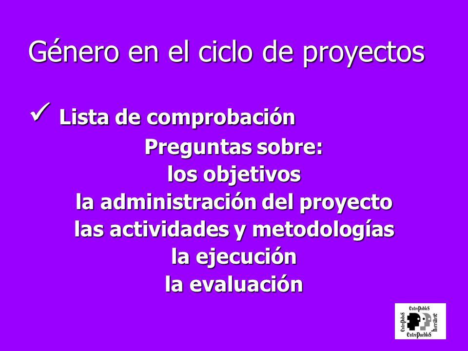 Género en el ciclo de proyectos Lista de comprobación Lista de comprobación Preguntas sobre: los objetivos la administración del proyecto las activida