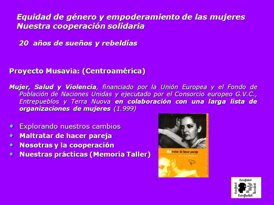 Equidad de género y empoderamiento de las mujeres Nuestra cooperación solidaria 20 años de sueños y rebeldías Proyecto Musavia: (Centroamérica) Mujer,