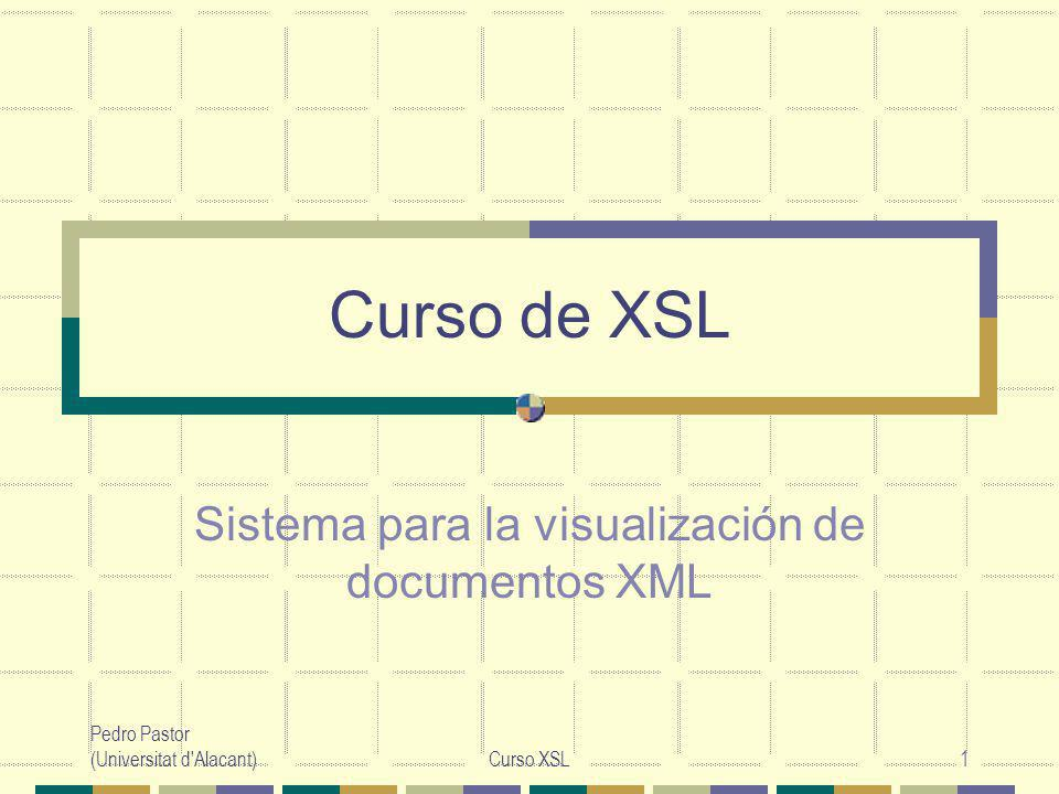 Pedro Pastor (Universitat d Alacant)Curso XSL22 Definición de <xsl:output method= xml   html   text   qname-but-not-ncname version = nmtoken encoding = string omit-xml-declaration = yes   no standalone = yes   no doctype-public = string doctype-system = string cdata-section-elements = qnames indent = yes   no media-type = string />