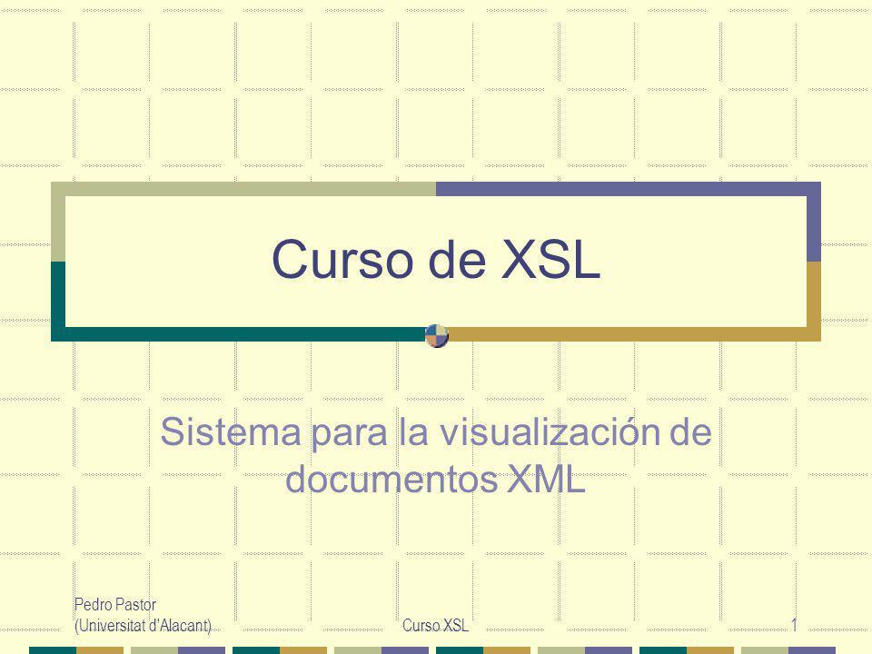 Pedro Pastor (Universitat d Alacant)Curso XSL12 Procesamiento XSLT-Servidor XML Procesador XSLT XML XSL_FO HTML Navegador Web Visor de FO Fuente de contenidos
