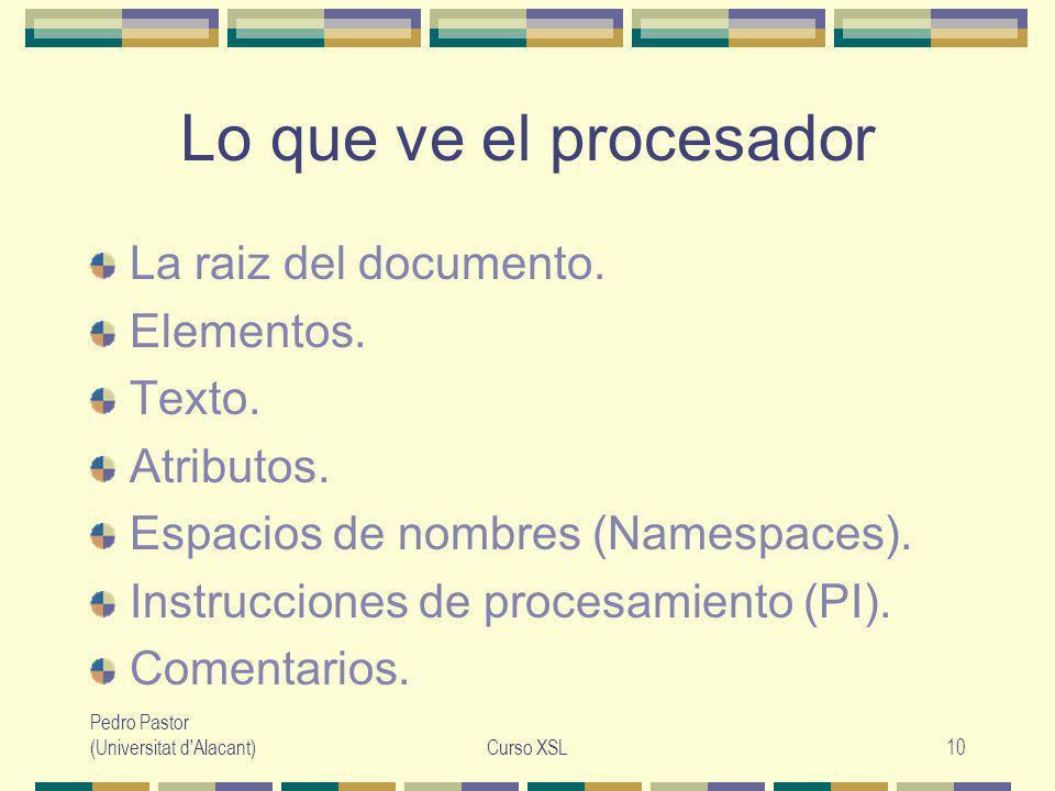 Pedro Pastor (Universitat d Alacant)Curso XSL10 Lo que ve el procesador La raiz del documento.