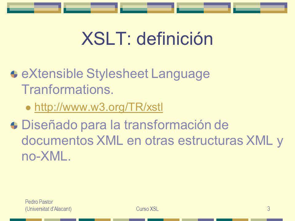 Pedro Pastor (Universitat d Alacant)Curso XSL24 Plantillas XSL Plantilla a aplicar (acción).