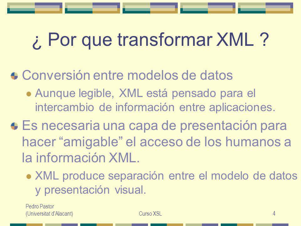 Pedro Pastor (Universitat d Alacant)Curso XSL15 Comparación XSLT - SQL XML: modelo de datos jerárquico (más rico que el relacional).