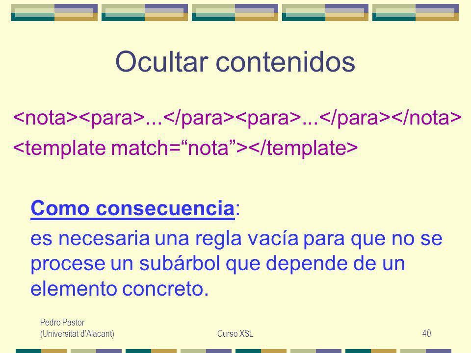 Pedro Pastor (Universitat d Alacant)Curso XSL40 Ocultar contenidos......
