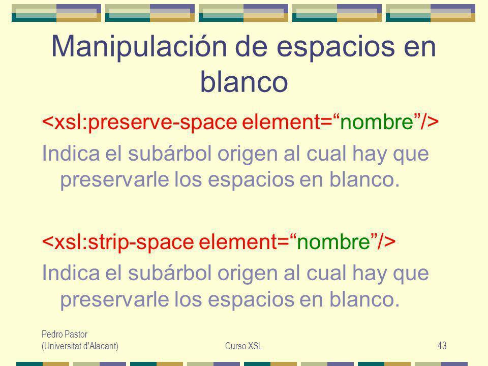 Pedro Pastor (Universitat d Alacant)Curso XSL43 Manipulación de espacios en blanco Indica el subárbol origen al cual hay que preservarle los espacios en blanco.