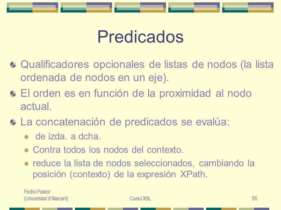 Pedro Pastor (Universitat d Alacant)Curso XSL56 Predicados Qualificadores opcionales de listas de nodos (la lista ordenada de nodos en un eje).