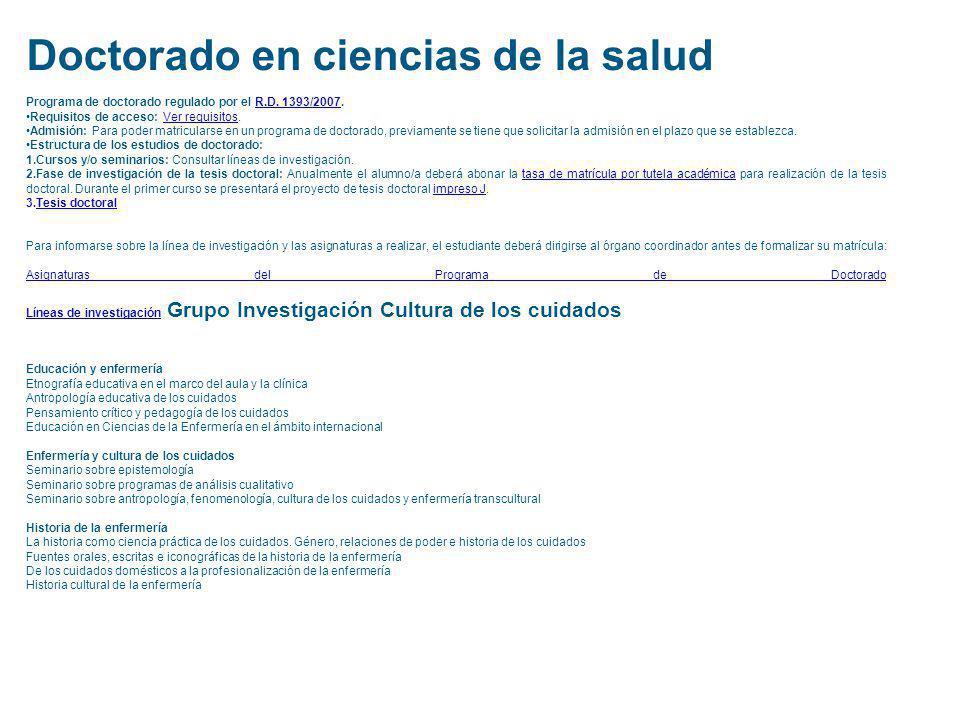 Doctorado en ciencias de la salud Programa de doctorado regulado por el R.D. 1393/2007.R.D. 1393/2007 Requisitos de acceso: Ver requisitos.Ver requisi