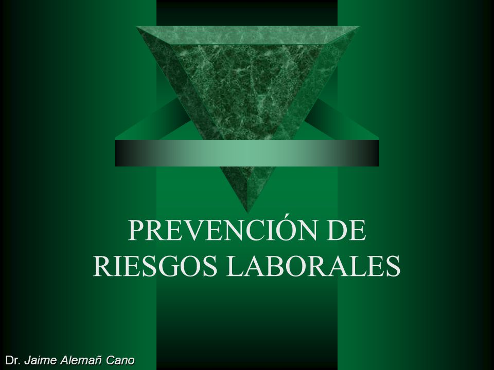 PREVENCIÓN DE RIESGOS LABORALES Dr. Jaime Alemañ Cano