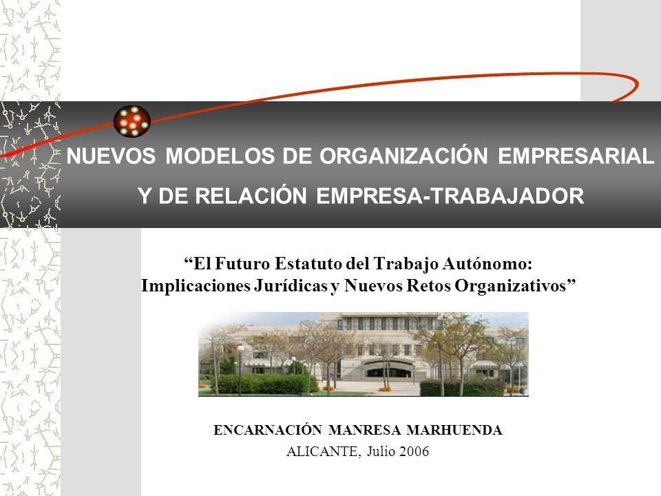 NUEVOS MODELOS DE ORGANIZACIÓN EMPRESARIAL Y DE RELACIÓN EMPRESA-TRABAJADOR El Futuro Estatuto del Trabajo Autónomo: Implicaciones Jurídicas y Nuevos