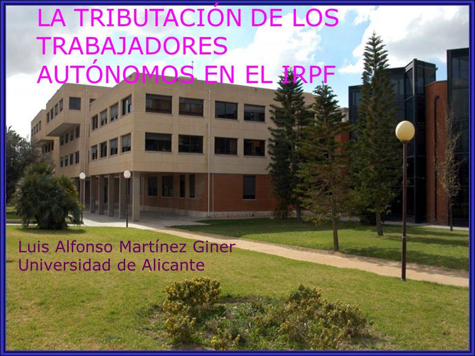 LA TRIBUTACIÓN DE LOS TRABAJADORES AUTÓNOMOS EN EL IRPF Luis Alfonso Martínez Giner Universidad de Alicante