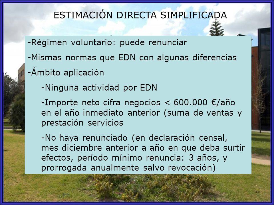 ESTIMACIÓN DIRECTA SIMPLIFICADA -Régimen voluntario: puede renunciar -Mismas normas que EDN con algunas diferencias -Ámbito aplicación -Ninguna activi