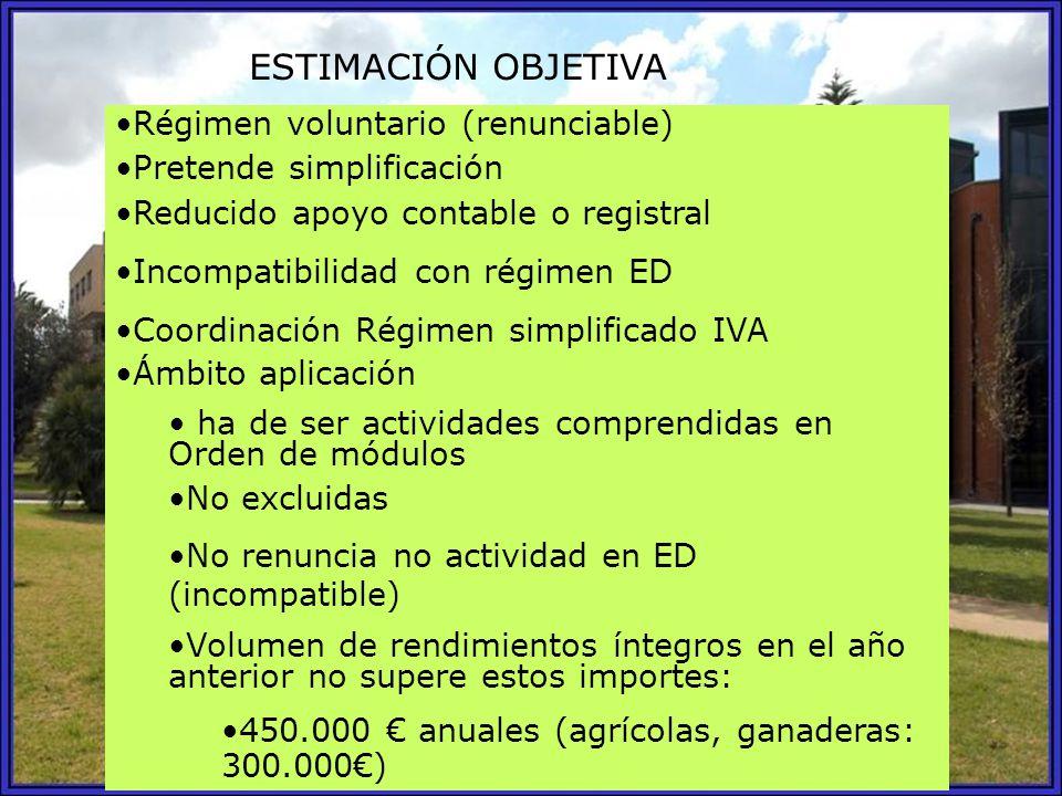 ESTIMACIÓN OBJETIVA Régimen voluntario (renunciable) Pretende simplificación Reducido apoyo contable o registral Incompatibilidad con régimen ED Coord