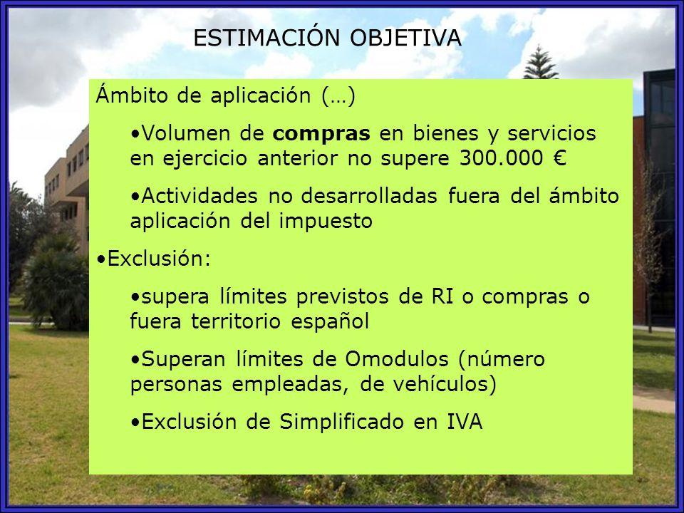 ESTIMACIÓN OBJETIVA Ámbito de aplicación (…) Volumen de compras en bienes y servicios en ejercicio anterior no supere 300.000 Actividades no desarroll