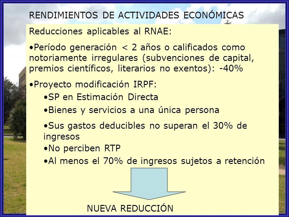 RENDIMIENTOS DE ACTIVIDADES ECONÓMICAS Reducciones aplicables al RNAE: Período generación < 2 años o calificados como notoriamente irregulares (subven
