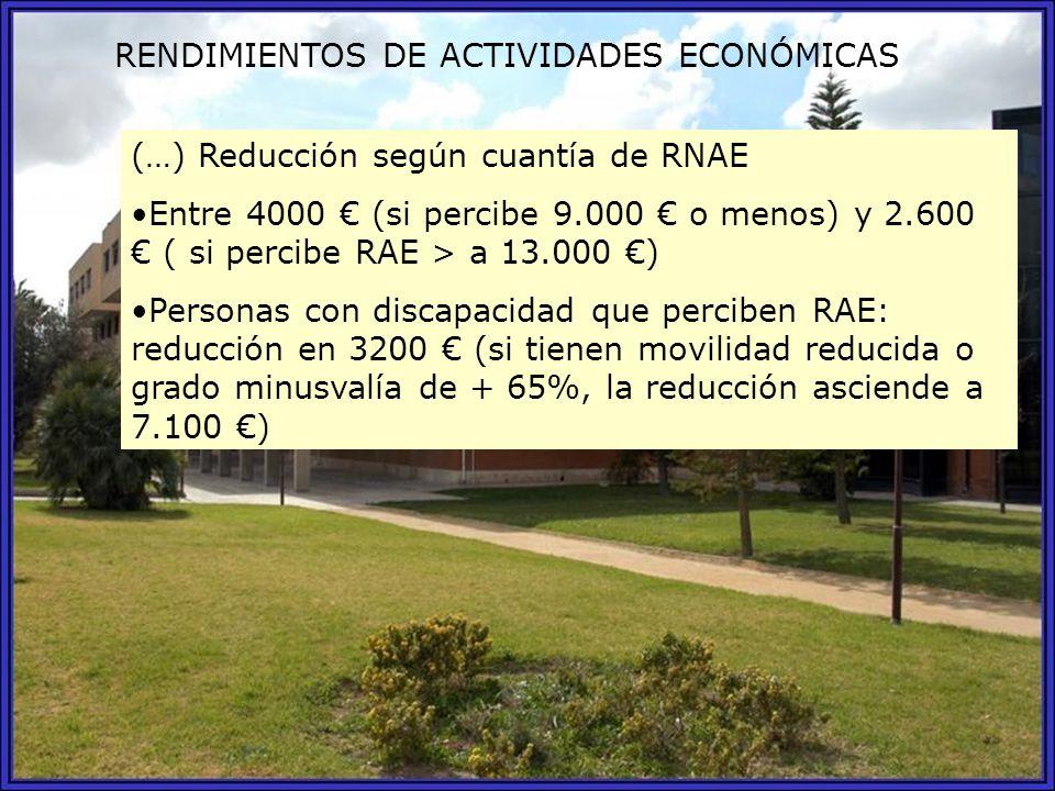 (…) Reducción según cuantía de RNAE Entre 4000 (si percibe 9.000 o menos) y 2.600 ( si percibe RAE > a 13.000 ) Personas con discapacidad que perciben