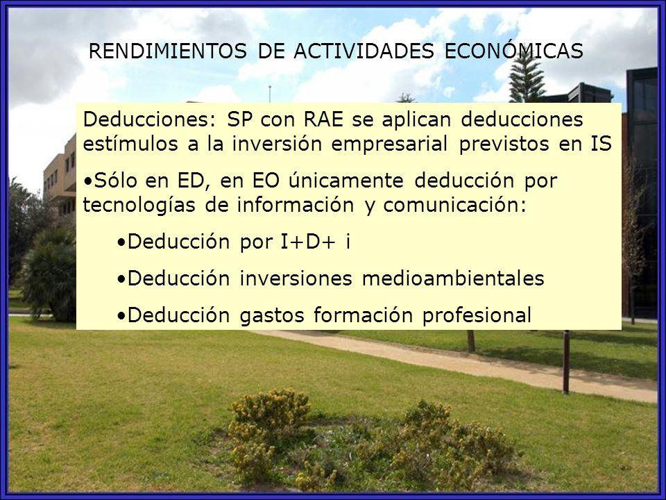 RENDIMIENTOS DE ACTIVIDADES ECONÓMICAS Deducciones: SP con RAE se aplican deducciones estímulos a la inversión empresarial previstos en IS Sólo en ED,