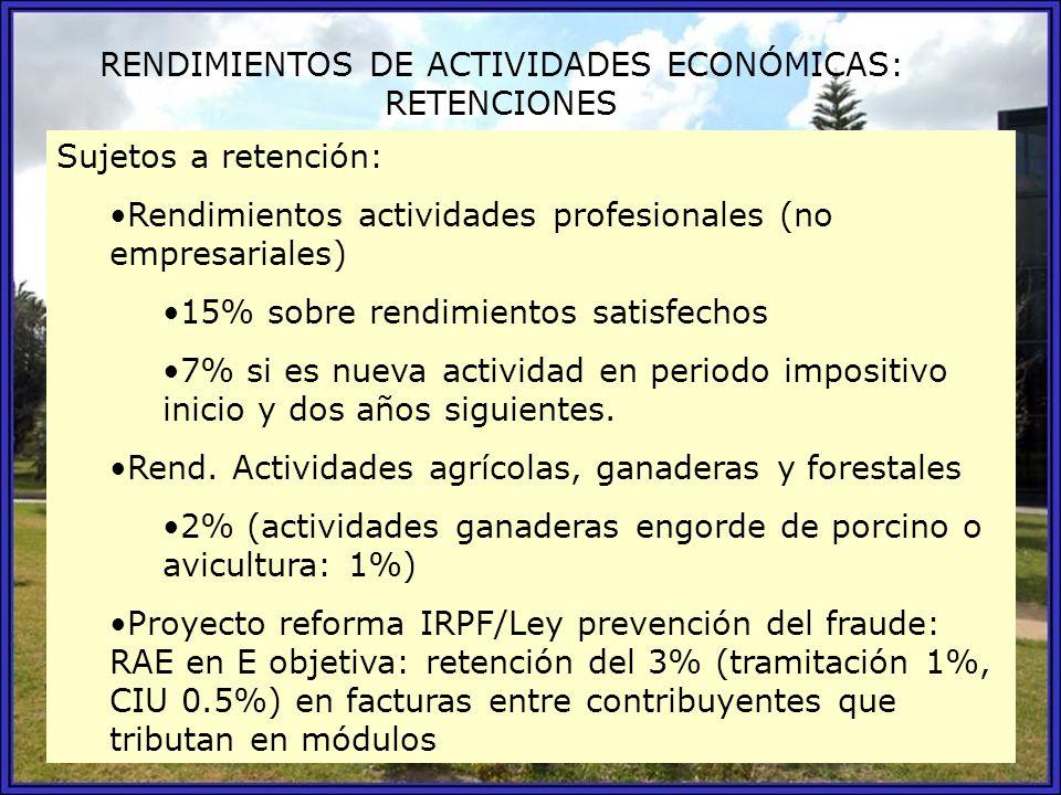 RENDIMIENTOS DE ACTIVIDADES ECONÓMICAS: RETENCIONES Sujetos a retención: Rendimientos actividades profesionales (no empresariales) 15% sobre rendimien