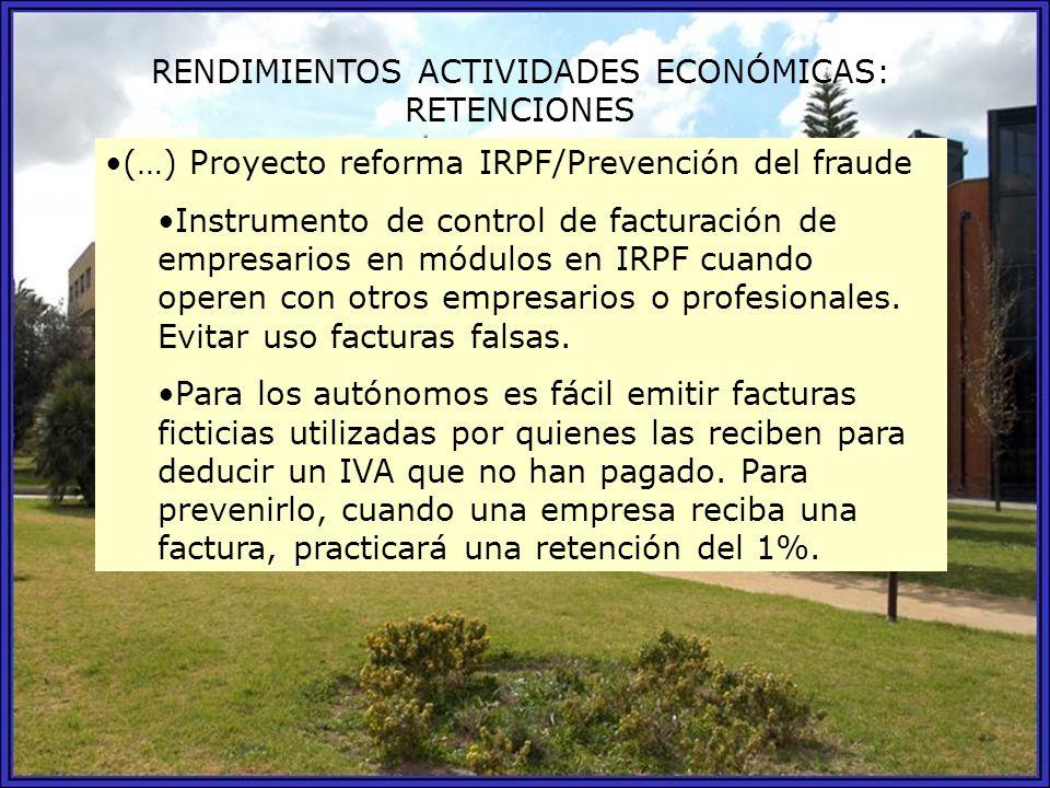 RENDIMIENTOS ACTIVIDADES ECONÓMICAS: RETENCIONES (…) Proyecto reforma IRPF/Prevención del fraude Instrumento de control de facturación de empresarios