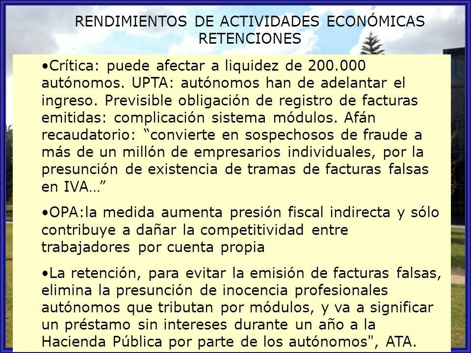 RENDIMIENTOS DE ACTIVIDADES ECONÓMICAS RETENCIONES Crítica: puede afectar a liquidez de 200.000 autónomos. UPTA: autónomos han de adelantar el ingreso
