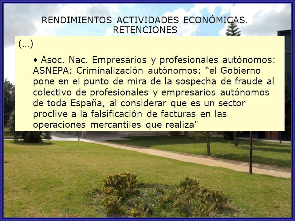 RENDIMIENTOS ACTIVIDADES ECONÓMICAS. RETENCIONES (…) Asoc. Nac. Empresarios y profesionales autónomos: ASNEPA: Criminalización autónomos: el Gobierno