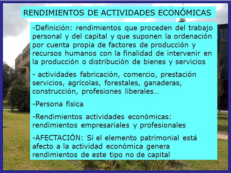 RENDIMIENTOS DE ACTIVIDADES ECONÓMICAS -Definición: rendimientos que proceden del trabajo personal y del capital y que suponen la ordenación por cuent
