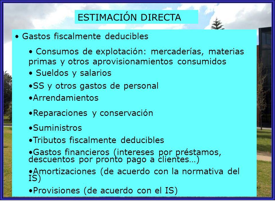 ESTIMACIÓN DIRECTA Gastos fiscalmente deducibles Consumos de explotación: mercaderías, materias primas y otros aprovisionamientos consumidos Sueldos y
