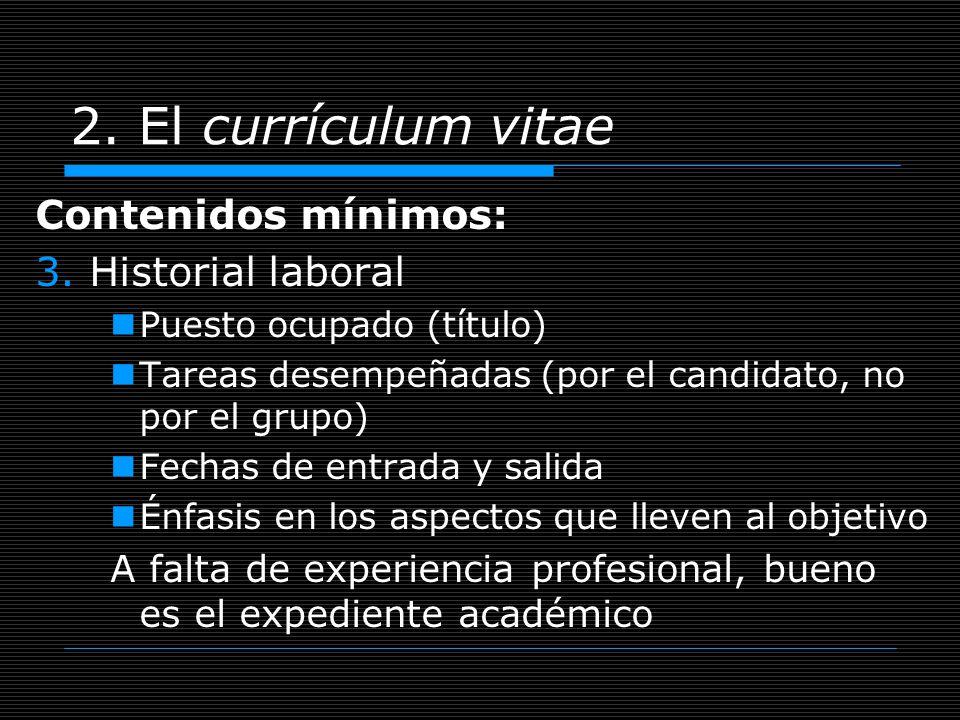 2. El currículum vitae Contenidos mínimos: 3. Historial laboral Puesto ocupado (título) Tareas desempeñadas (por el candidato, no por el grupo) Fechas