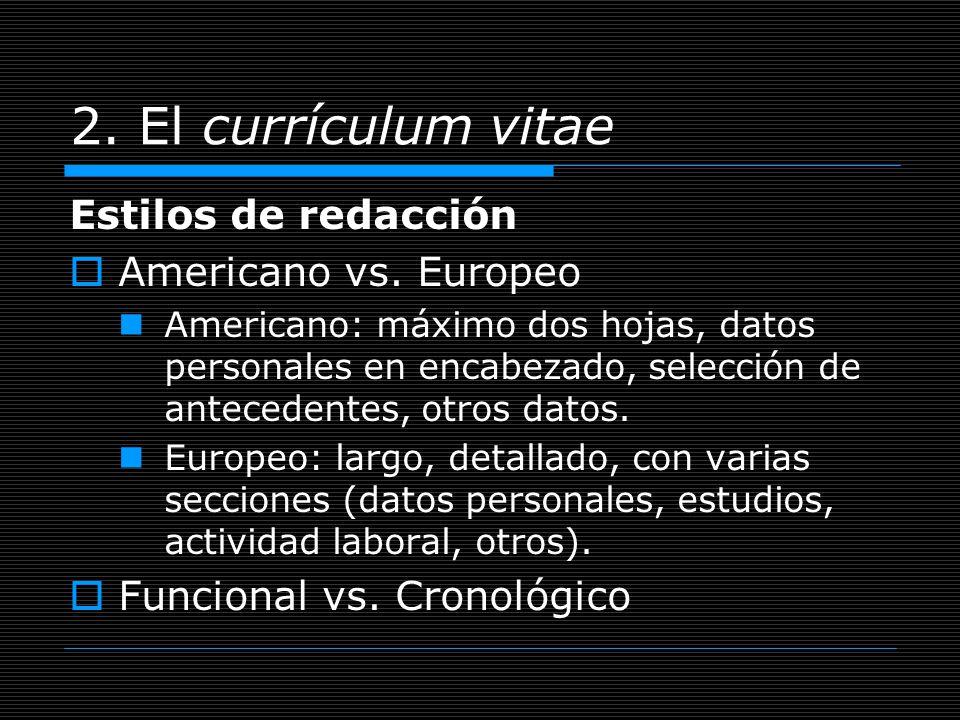 2. El currículum vitae Estilos de redacción Americano vs. Europeo Americano: máximo dos hojas, datos personales en encabezado, selección de antecedent