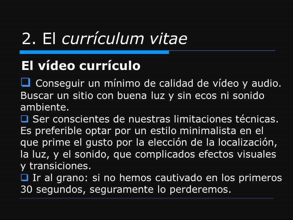 2. El currículum vitae El vídeo currículo Conseguir un mínimo de calidad de vídeo y audio. Buscar un sitio con buena luz y sin ecos ni sonido ambiente