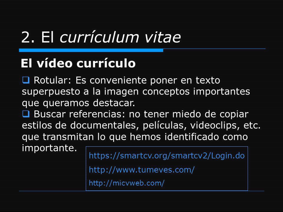 2. El currículum vitae El vídeo currículo Rotular: Es conveniente poner en texto superpuesto a la imagen conceptos importantes que queramos destacar.