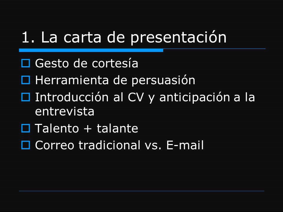 1. La carta de presentación Gesto de cortesía Herramienta de persuasión Introducción al CV y anticipación a la entrevista Talento + talante Correo tra