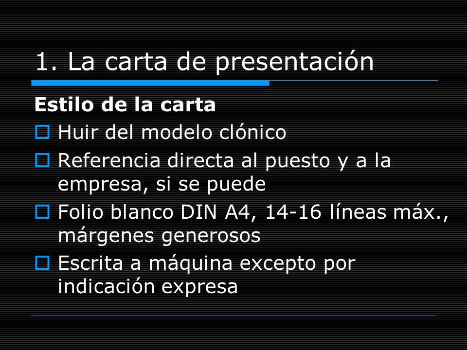 1. La carta de presentación Estilo de la carta Huir del modelo clónico Referencia directa al puesto y a la empresa, si se puede Folio blanco DIN A4, 1