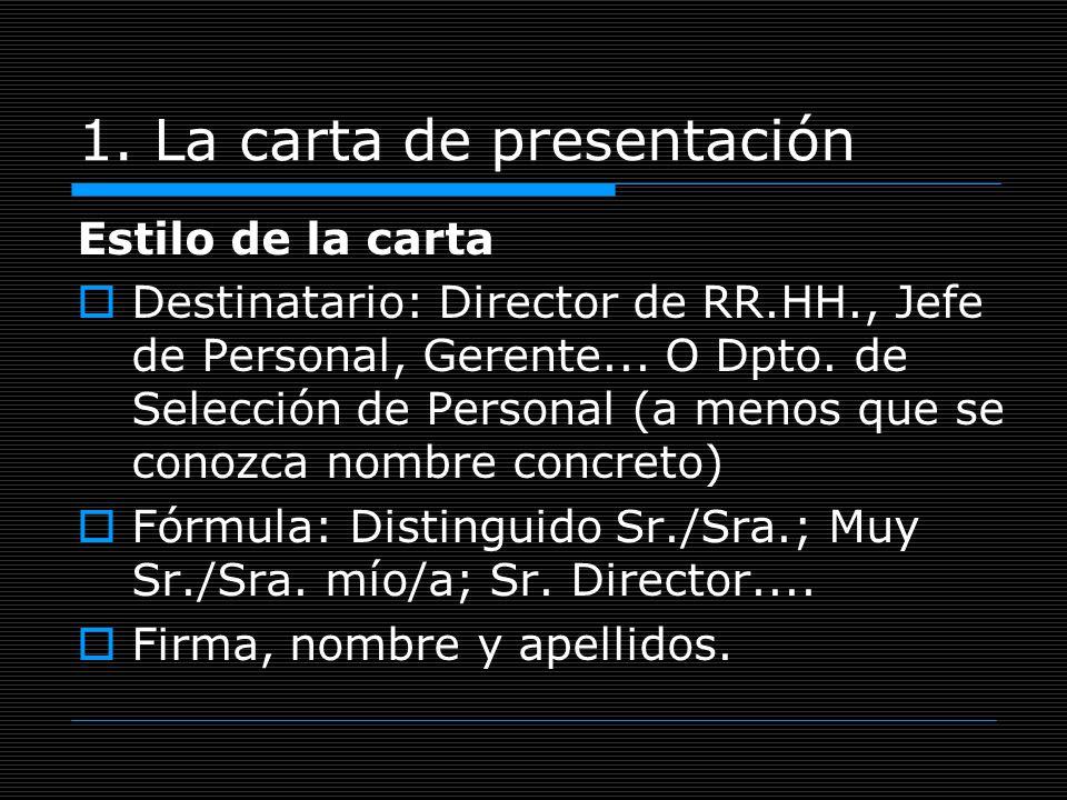 1. La carta de presentación Estilo de la carta Destinatario: Director de RR.HH., Jefe de Personal, Gerente... O Dpto. de Selección de Personal (a meno