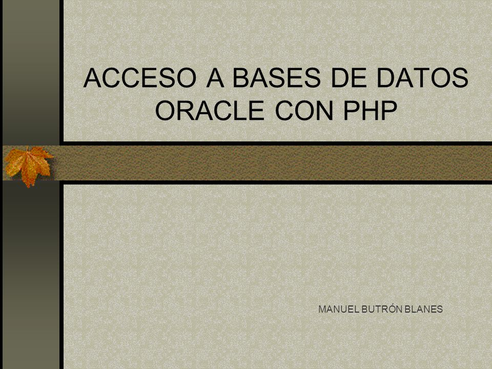 ACCESO A BASES DE DATOS ORACLE CON PHP MANUEL BUTRÓN BLANES