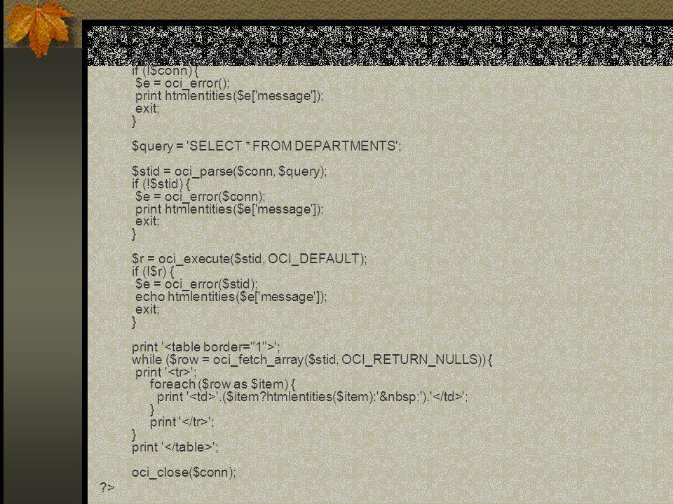 '; while ($row = oci_fetch_array($stid, OCI_RETURN_NULLS)) { print ' '; foreach ($row as $item) { print ' '.($item?htmlentities($item):' ').' '; } pri