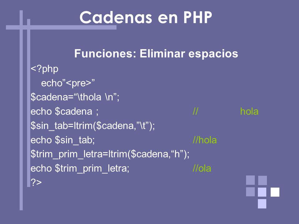 Funciones: Eliminar espacios <?php echo $cadena=\thola \n; echo $cadena ; //hola $sin_tab=ltrim($cadena,\t); echo $sin_tab; //hola $trim_prim_letra=lt