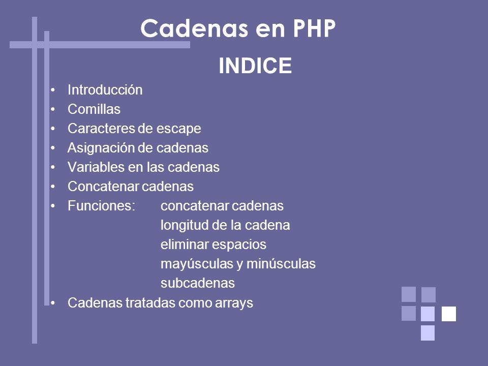 Cadenas en PHP INDICE Introducción Comillas Caracteres de escape Asignación de cadenas Variables en las cadenas Concatenar cadenas Funciones:concatena