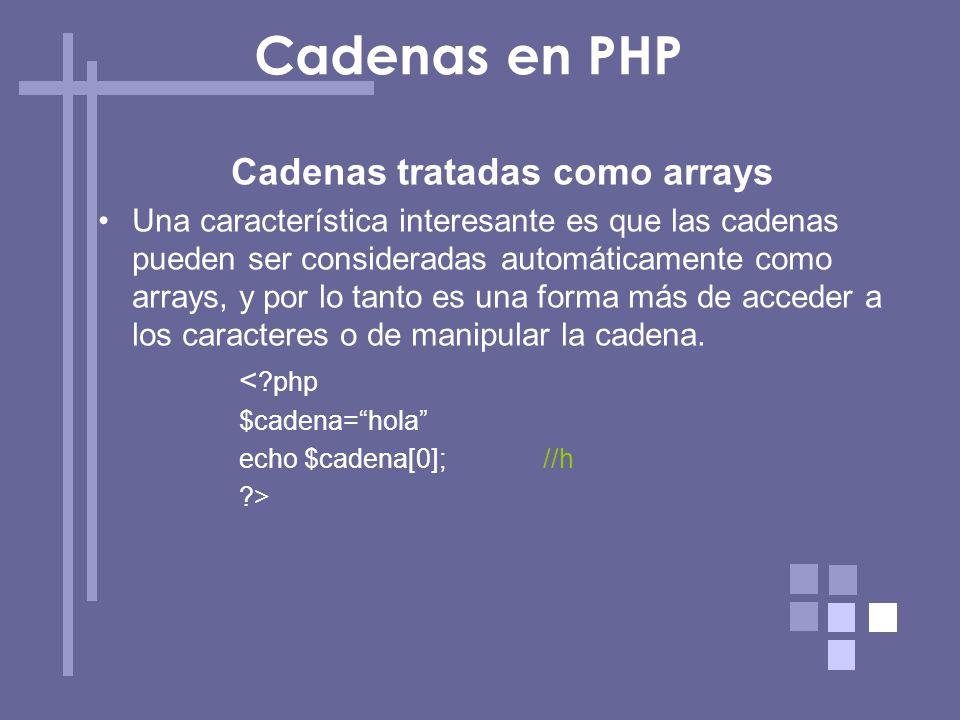 Cadenas tratadas como arrays Una característica interesante es que las cadenas pueden ser consideradas automáticamente como arrays, y por lo tanto es