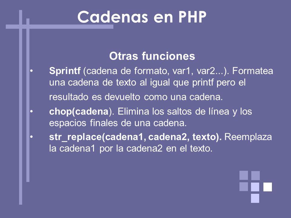 Otras funciones Sprintf (cadena de formato, var1, var2...). Formatea una cadena de texto al igual que printf pero el resultado es devuelto como una ca