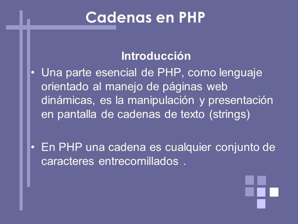 Cadenas en PHP Introducción Una parte esencial de PHP, como lenguaje orientado al manejo de páginas web dinámicas, es la manipulación y presentación e