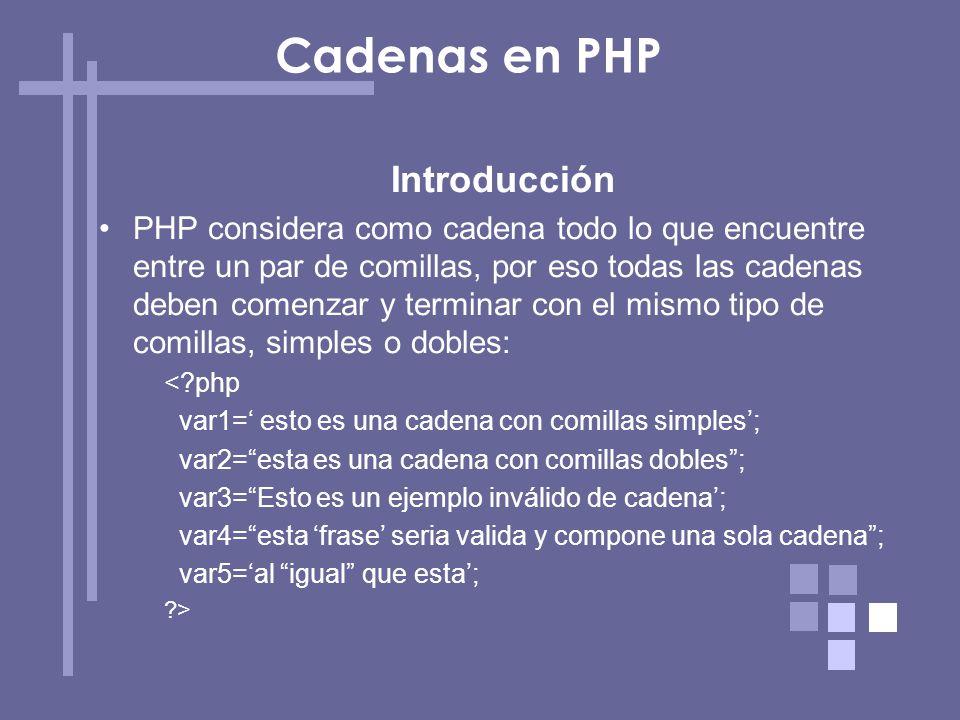 Cadenas en PHP Introducción PHP considera como cadena todo lo que encuentre entre un par de comillas, por eso todas las cadenas deben comenzar y termi