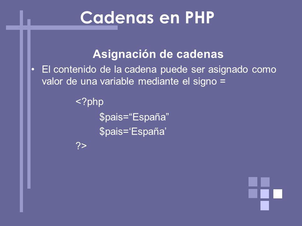 Asignación de cadenas El contenido de la cadena puede ser asignado como valor de una variable mediante el signo = <?php $pais=España ?> Cadenas en PHP