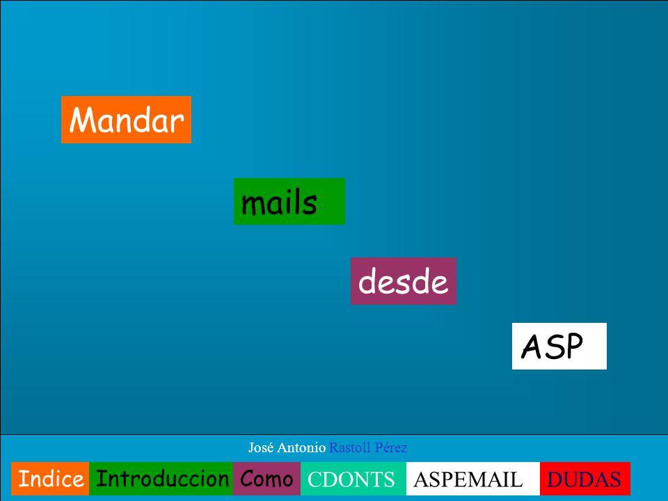 José Antonio Rastoll Pérez ASP Mandar mails desde Indice IntroduccionComo CDONTSASPEMAILDUDAS