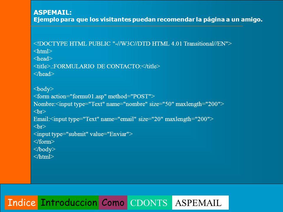 ASPEMAIL: Ejemplo para que los visitantes puedan recomendar la página a un amigo..:FORMULARIO DE CONTACTO: Nombre: Email: Indice IntroduccionComo CDON