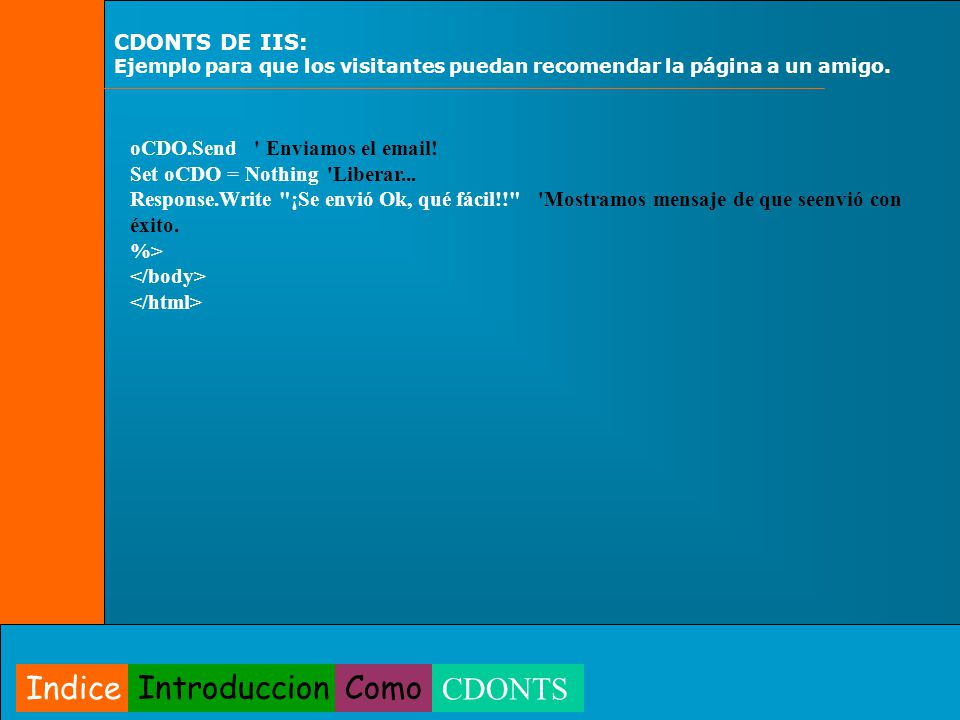 oCDO.Send Enviamos el email.Set oCDO = Nothing Liberar...