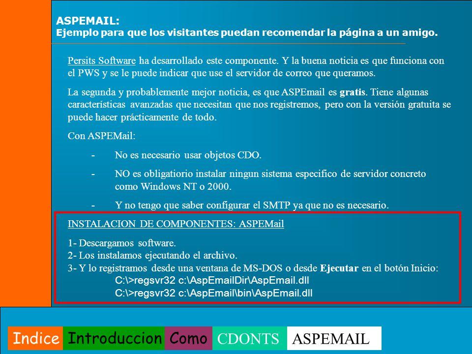 ASPEMAIL: Ejemplo para que los visitantes puedan recomendar la página a un amigo..:FORMULARIO DE CONTACTO: Nombre: Email: Indice IntroduccionComo CDONTSASPEMAIL