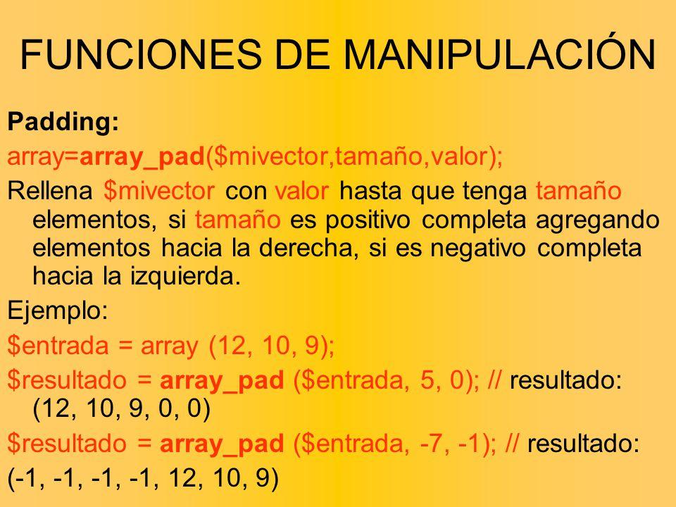 FUNCIONES DE MANIPULACIÓN Padding: array=array_pad($mivector,tamaño,valor); Rellena $mivector con valor hasta que tenga tamaño elementos, si tamaño es