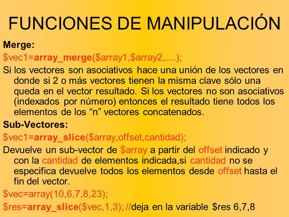 Merge: $vec1=array_merge($array1,$array2,....); Si los vectores son asociativos hace una unión de los vectores en donde si 2 o más vectores tienen la