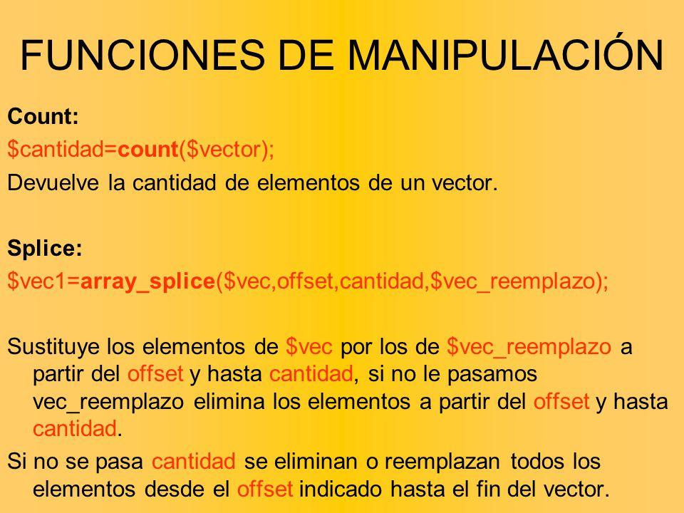 Count: $cantidad=count($vector); Devuelve la cantidad de elementos de un vector. Splice: $vec1=array_splice($vec,offset,cantidad,$vec_reemplazo); Sust