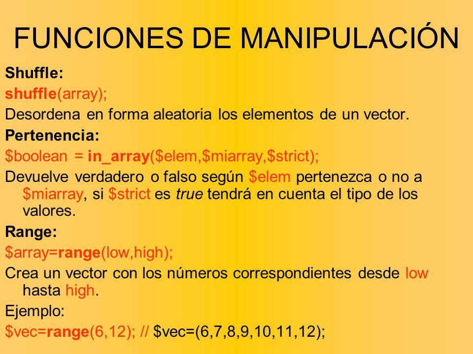 Shuffle: shuffle(array); Desordena en forma aleatoria los elementos de un vector. Pertenencia: $boolean = in_array($elem,$miarray,$strict); Devuelve v